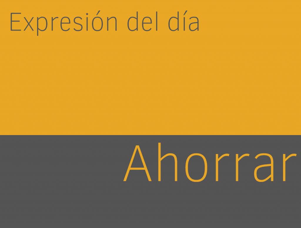 Expresiones de AHORRAR en inglés 1