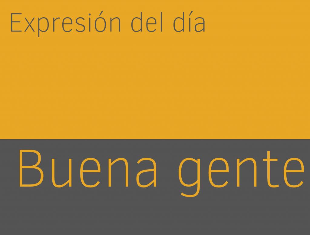 Expresiones de BUENA GENTE en inglés 1