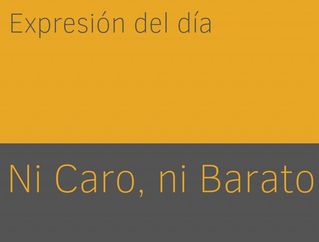 Expresiones de NI CARO NI BARATO en inglés 1
