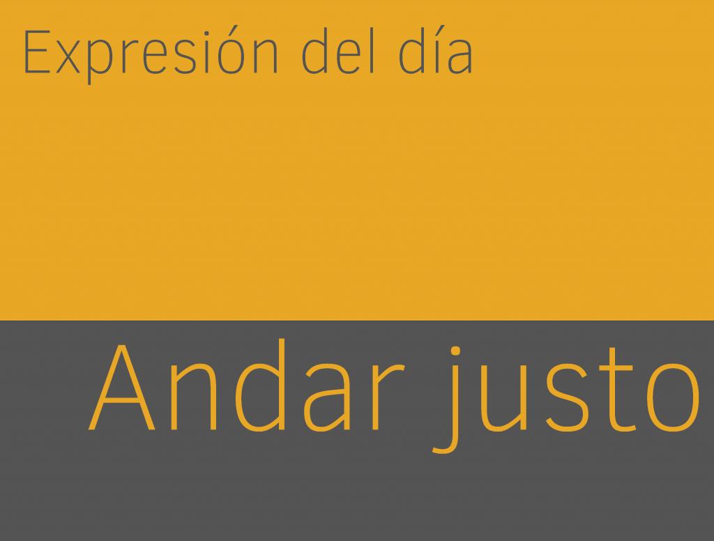 Expresiones de ANDAR JUSTO en inglés 1