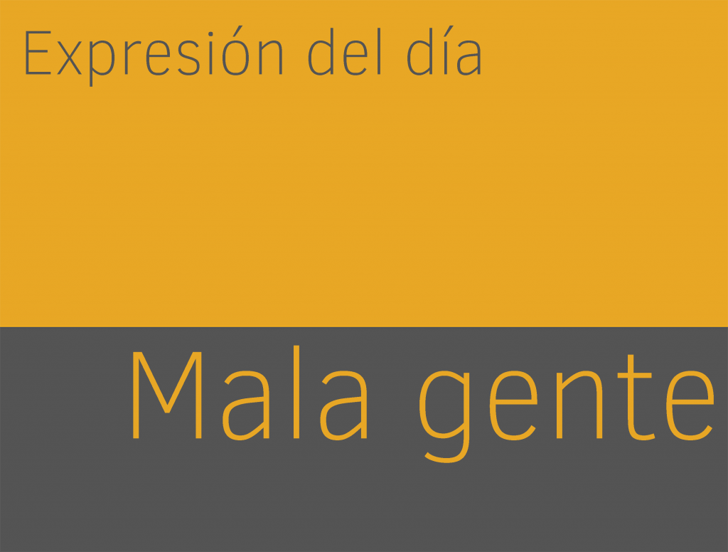 Expresiones de MALA GENTE en inglés 1