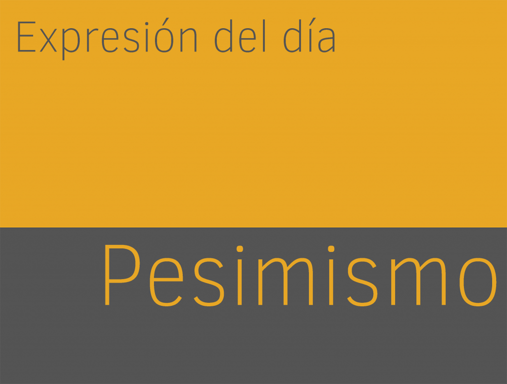 Expresiones de PESIMISMO en inglés 1