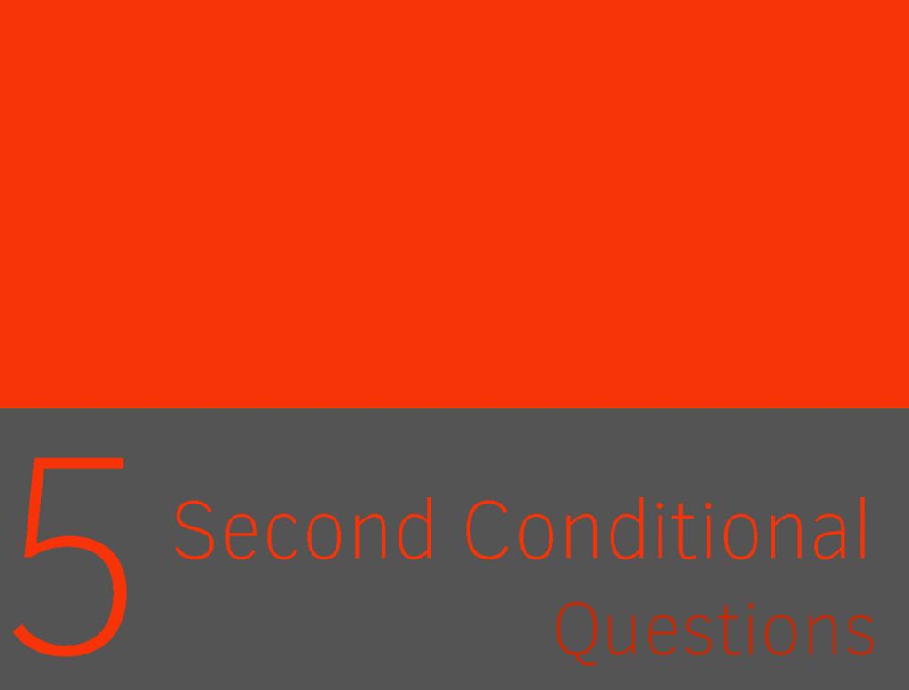 Clase 5 - Second Condicional Questions 1