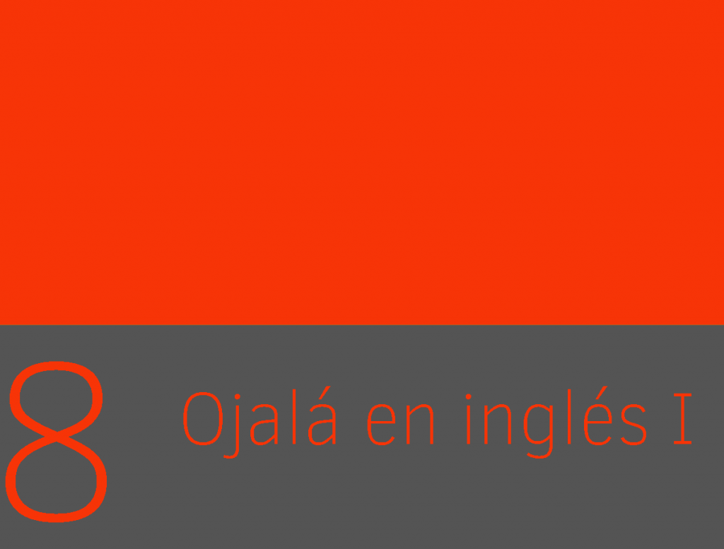 Clase 8 - Ojalá en inglés I 1