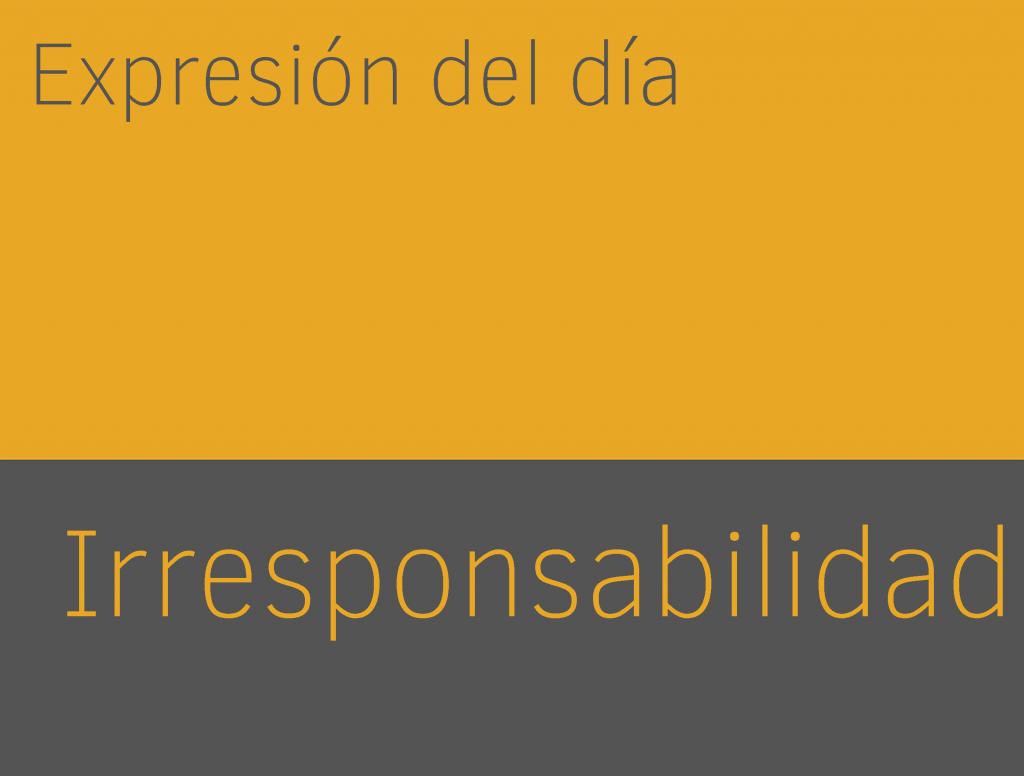 Expresiones de IRRESPONSABILIDAD en inglés 1
