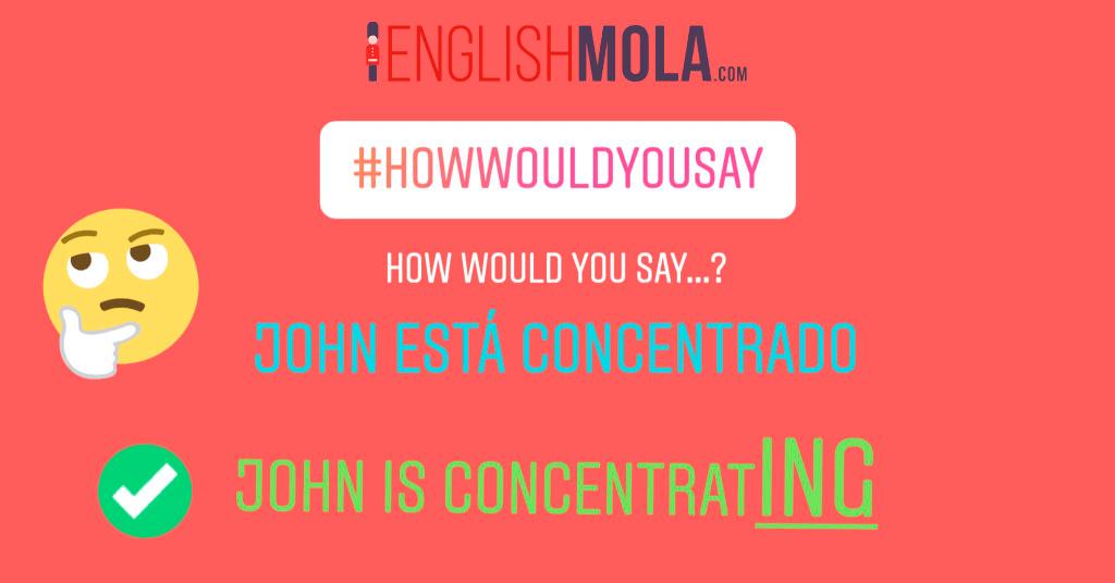 Errores comunes en inglés #2: Estar concentrado en inglés 1